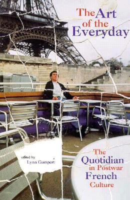 The Art of the Everyday: The Quotidian in Postwar French Culture - Gumpert, Lynn (Editor)