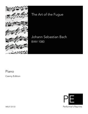 The Art of the Fugue - Bach, Johann Sebastian, and Czerny, Carl (Adapted by)