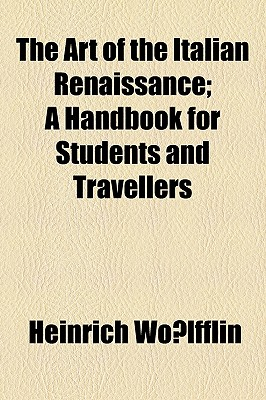 The art of the Italian renaissance; a handbook for students and travellers - Wolfflin, Heinrich