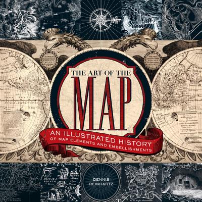 The Art of the Map: An Illustrated History of Map Elements and Embellishments - Reinhartz, Dennis