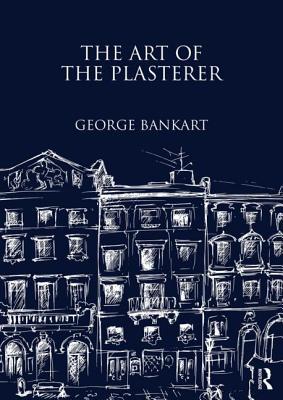 The Art of the Plasterer - Bankart, George