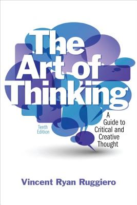 The Art of Thinking: A Guide to Critical and Creative Thought - Ruggiero, Vincent Ryan