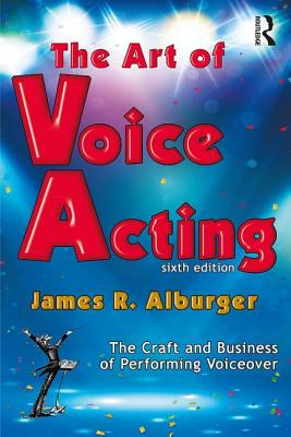 The Art of Voice Acting: The Craft and Business of Performing for Voiceover - Alburger, James