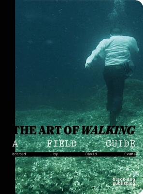 The Art of Walking: A Field Guide - Evans, David (Editor)