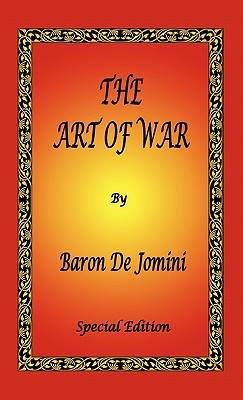 The Art of War by Baron de Jomini - Special Edition - De Jomini, Antoine Henri, and Mendell, G H (Translated by), and Craighill, W P (Translated by)