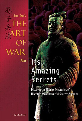 The Art of War Plus Its Amazing Secrets: Contains the New Award-winning Translation of Historys Most Powerful Success System - Sun, Tzu, and Gagliardi, Gary J. (Translated by)
