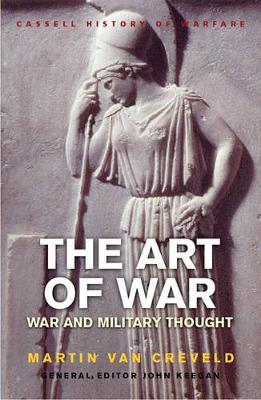 The Art of War: War and Military Thought - Van Creveld, Martin, Professor, and Keegan, John (Editor)
