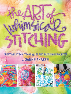 The Art of Whimsical Stitching: Creative Stitch Techniques and Inspiring Projects - Sharpe, Joanne