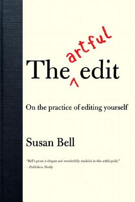 The Artful Edit: On the Practice of Editing Yourself - Bell, Susan
