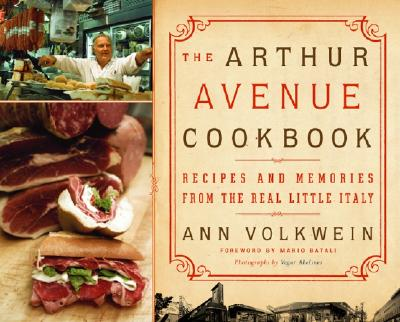 The Arthur Avenue Cookbook: Recipes and Memories from the Real Little Italy - Volkwein, Ann