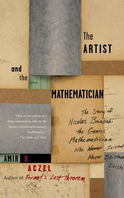 The Artist and the Mathematician: The Story of Nicolas Bourbaki, the Genius Mathematician Who Never Existed - Aczel, Amir D, PhD