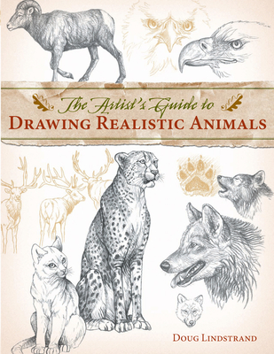 The Artist's Guide to Drawing Realistic Animals - Lindstrand, Doug