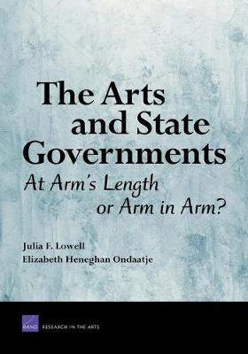 The Arts and State Governments: At Arms Length on Arm in Arm? - Lowell, Julia, and Ondaatje, Elizabeth Heneghan