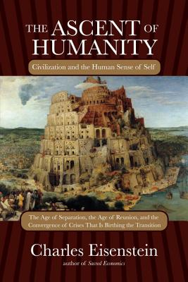 The Ascent of Humanity: Civilization and the Human Sense of Self - Eisenstein, Charles