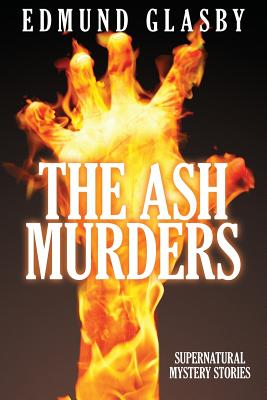 The Ash Murders: Supernatural Mystery Stories - Glasby, Edmund