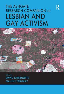 The Ashgate Research Companion to Lesbian and Gay Activism - Paternotte, David, Dr., and Tremblay, Manon, Professor (Preface by)