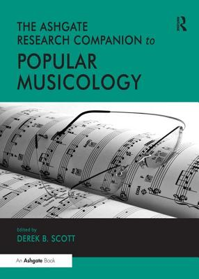 The Ashgate Research Companion to Popular Musicology - Scott, Derek B., Professor (Editor)