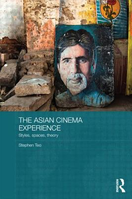 The Asian Cinema Experience: Styles, Spaces, Theory - Teo, Stephen, Professor