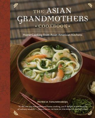 The Asian Grandmothers Cookbook: Home Cooking from Asian American Kitchens - Tanumihardja, Patricia