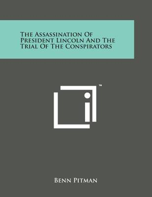 The Assassination of President Lincoln and the Trial of the Conspirators - Pitman, Benn (Editor)