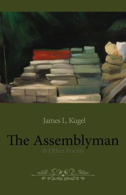 The Assemblyman: And Other Poems - Kugel, James