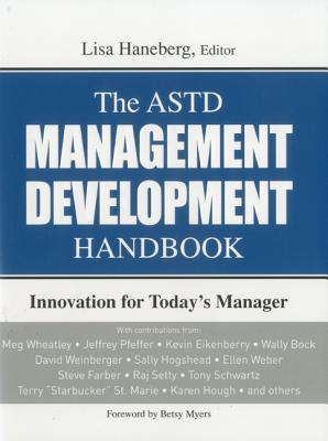 The ASTD Management Development Handbook: Innovation for Today's Manager - Haneberg, Lisa (Editor)