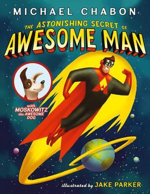 The Astonishing Secret of Awesome Man - Chabon, Michael