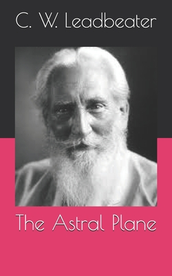 The Astral Plane - Leadbeater, C W