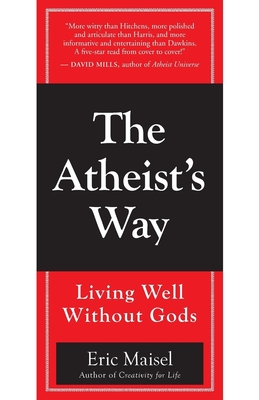 The Atheist's Way: Living Well Without Gods - Maisel, Eric, PH.D., PH D