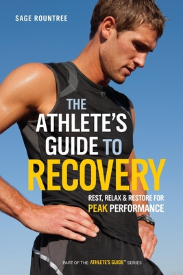 The Athlete's Guide to Recovery: Rest, Relax, and Restore for Peak Performance - Rountree, Sage
