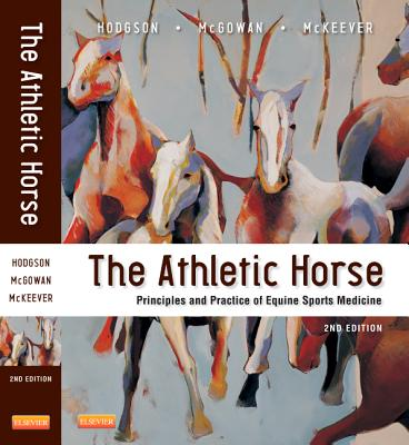 The Athletic Horse: Principles and Practice of Equine Sports Medicine - Hodgson, David R., and McGowan, Catherine M., PhD, and McKeever, Kenneth H.
