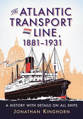 The Atlantic Transport Line, 1881-1931: A History with Details on All Ships - Kinghorn, Jonathan