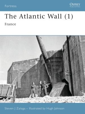 The Atlantic Wall (1): France - Zaloga, Steven J, M.A., and Ray, Lee (Illustrator), and Taylor, Chris (Illustrator)