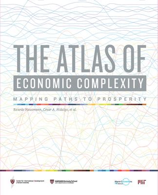 The Atlas of Economic Complexity: Mapping Paths to Prosperity - Hausmann, Ricardo, and Hidalgo, Cesar a, and Bustos, Sebastian