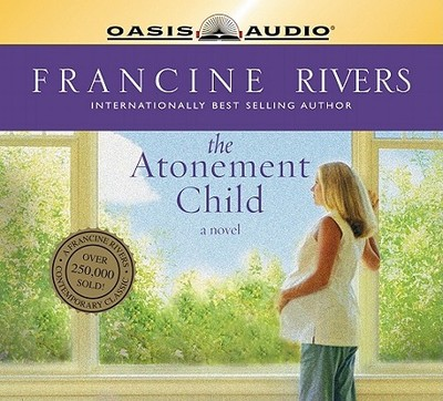 The Atonement Child - Rivers, Francine, and Higgs, Liz Curtis (Read by)