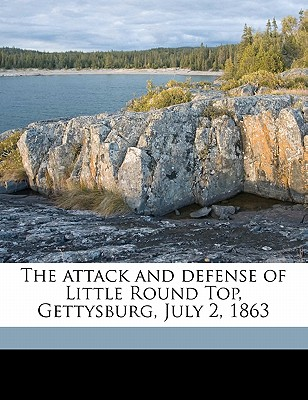 The Attack and Defense of Little Round Top, Gettysburg, July 2, 1863 - Norton, Oliver Willcox