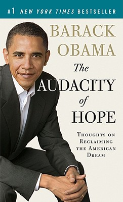 The Audacity of Hope: Thoughts on Reclaiming the American Dream - Obama, Barack Hussein, President