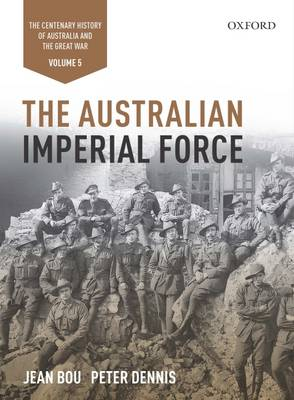 The Australian Imperial Force: Volume 5 The Centenary History of Australia and the Great War - Bou, Jean, and Dennis, Peter, and Dalgleish, Paul