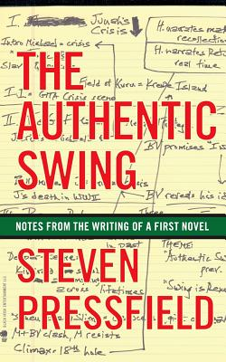 The Authentic Swing: Notes from the Writing of a First Novel - Pressfield, Steven