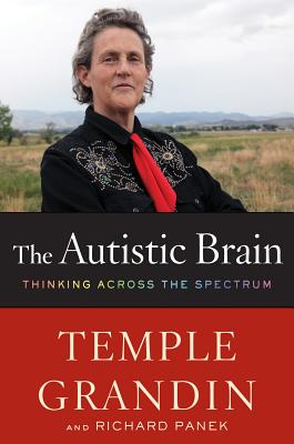The Autistic Brain: Thinking Across the Spectrum - Grandin, Temple, Dr., and Panek, Richard