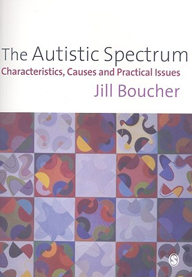 The Autistic Spectrum: Characteristics, Causes and Practical Issues - Boucher, Jill M, Professor
