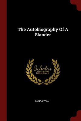 The Autobiography of a Slander - Lyall, Edna