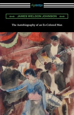 The Autobiography of an Ex-Colored Man - Johnson, James Weldon