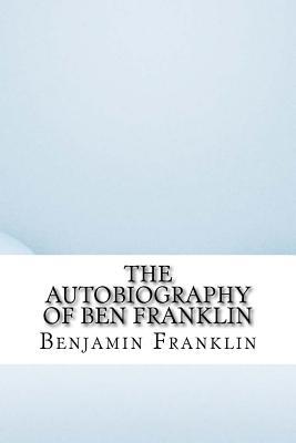 The Autobiography of Ben Franklin - Franklin, Benjamin