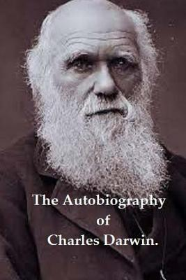 The Autobiography of Charles Darwin. - Darwin, Charles, Professor, and Darwin, Francis, Sir (Editor)