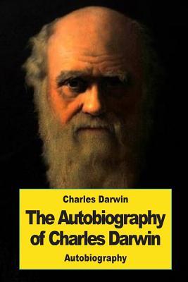 The Autobiography of Charles Darwin - Darwin, Charles