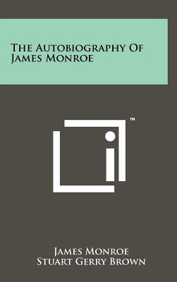 The Autobiography of James Monroe - Monroe, James, and Brown, Stuart Gerry (Editor)
