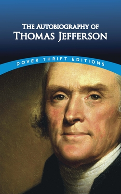 The Autobiography of Thomas Jefferson - Jefferson, Thomas