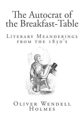 The Autocrat of the Breakfast-Table - Holmes, Oliver Wendell