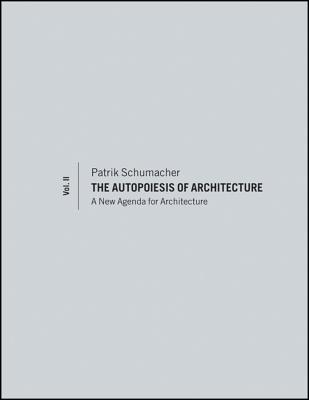 The Autopoiesis of Architecture: v. 2: A New Agenda for Architecture - Schumacher, Patrik S.
